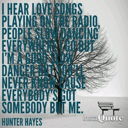 Everybodys Got Somebody But Me Hunter Hayes Lyrics Quote Country