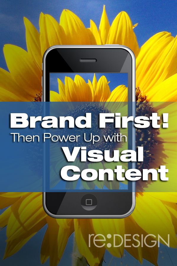 Brand First! Then Power Up with Visual Content http://www.redesign2.com/blog/brand-first-then-power-up-with-visual-content