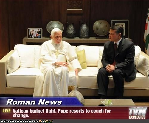 Roman News - Vatican budget tight. Pope resorts to couch for change. :-DDD