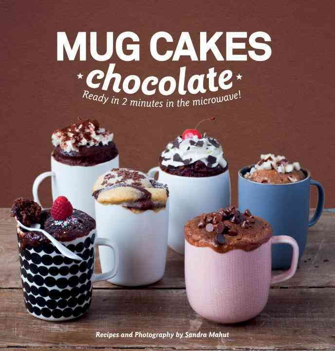 Mug Cakes: Chocolate: Ready In Two Minutes In The