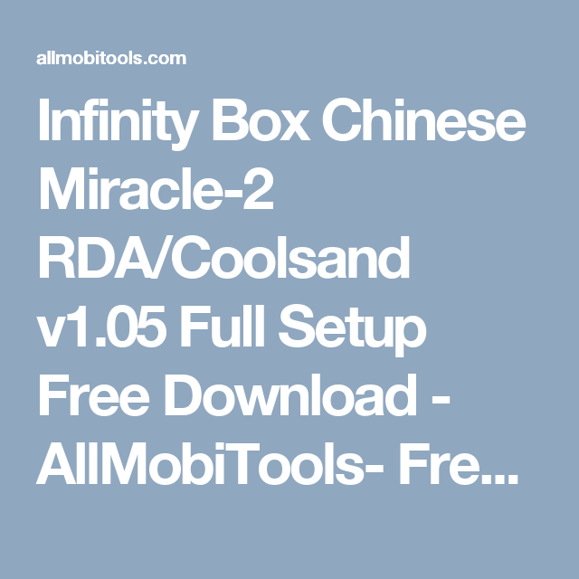 Infinity Box Chinese Miracle-2 RDA/Coolsand v1 05 Latest Full Setup