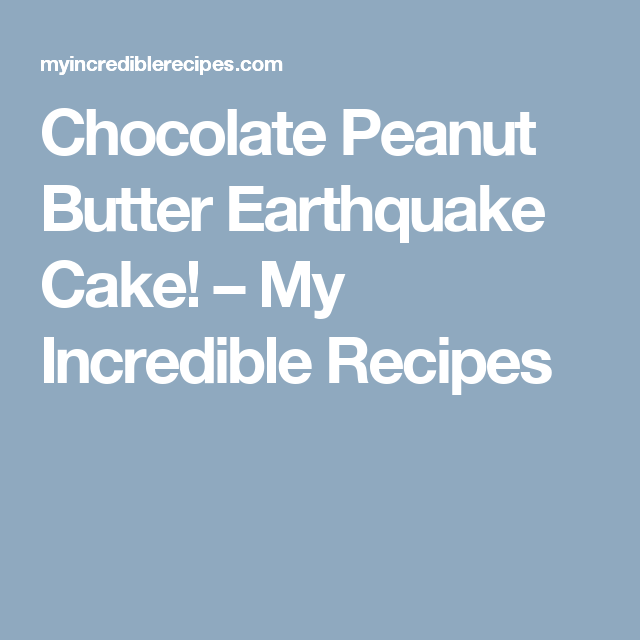 Chocolate Peanut Butter Earthquake Cake! – My Incredible Recipes