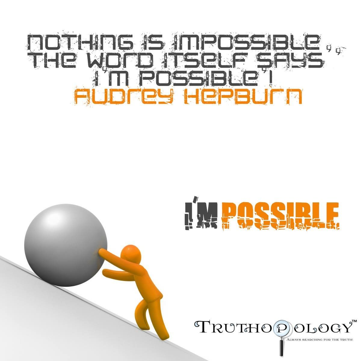 All things are possible! #AudreyHepburn #Possible #Impossible #Truth #Search #Truthopology