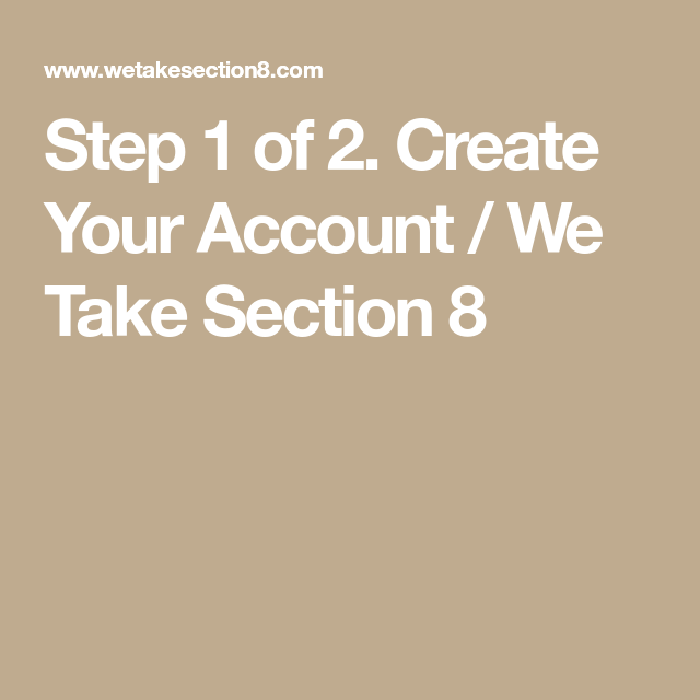 Step 1 of 2. Create Your Account / We Take Section 8 ...