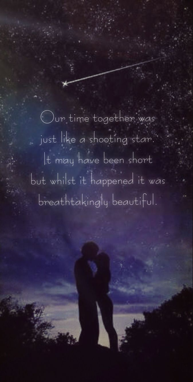 Our Time Together Was Just Like A Shooting Star Quote