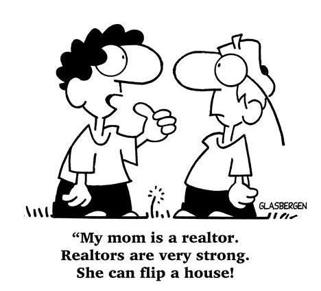 My Mom Is A Realtor Realtors Are Very Strong She Can Flip A House Real Estate Humor Real Estate Fun Real Estate Quotes