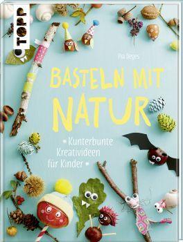 Basteln mit Natur von Pia Deges https://www.topp-kreativ.de/basteln-mit-natur-7653.html #frechverlag #topp #diy #basteln #kinder #natur