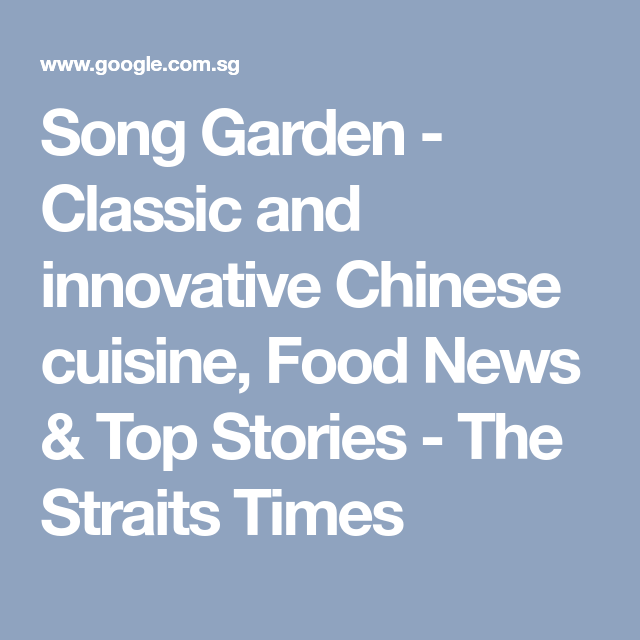 Song Garden Classic And Innovative Chinese Cuisine Chinese Cuisine Cuisine Food Places