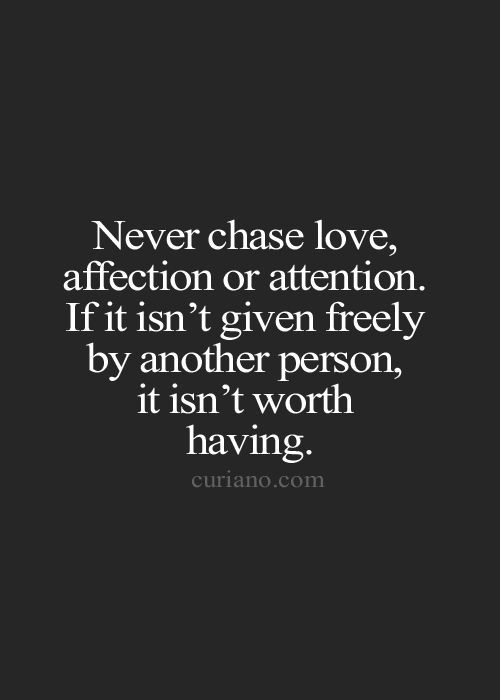 Quotes About Affection Amazing Never Chase Love Affection Or Attentionif It Isn't Given