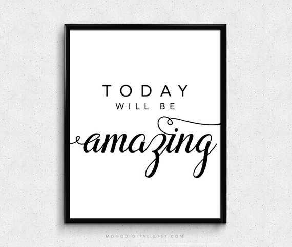 SALE Today Will Be Amazing Calligraphic Quote Positive