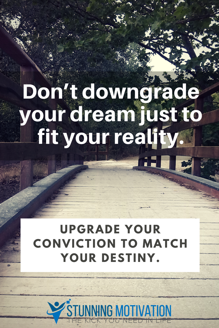 You don t have to downgrade your dreams to fit your reality