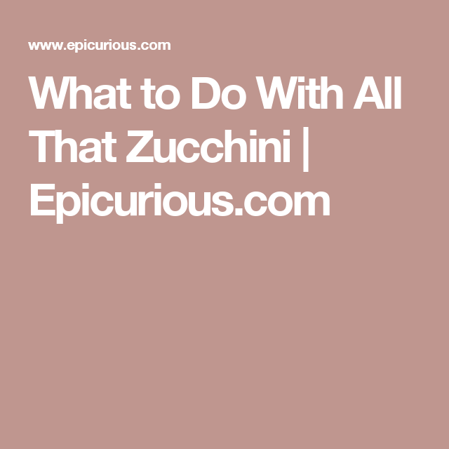 What to Do With All That Zucchini | Epicurious.com