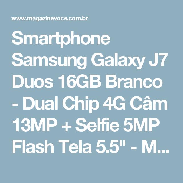 "Smartphone Samsung Galaxy J7 Duos 16GB Branco - Dual Chip 4G Câm 13MP + Selfie 5MP Flash Tela 5.5"" - Magazine 01franklyn"