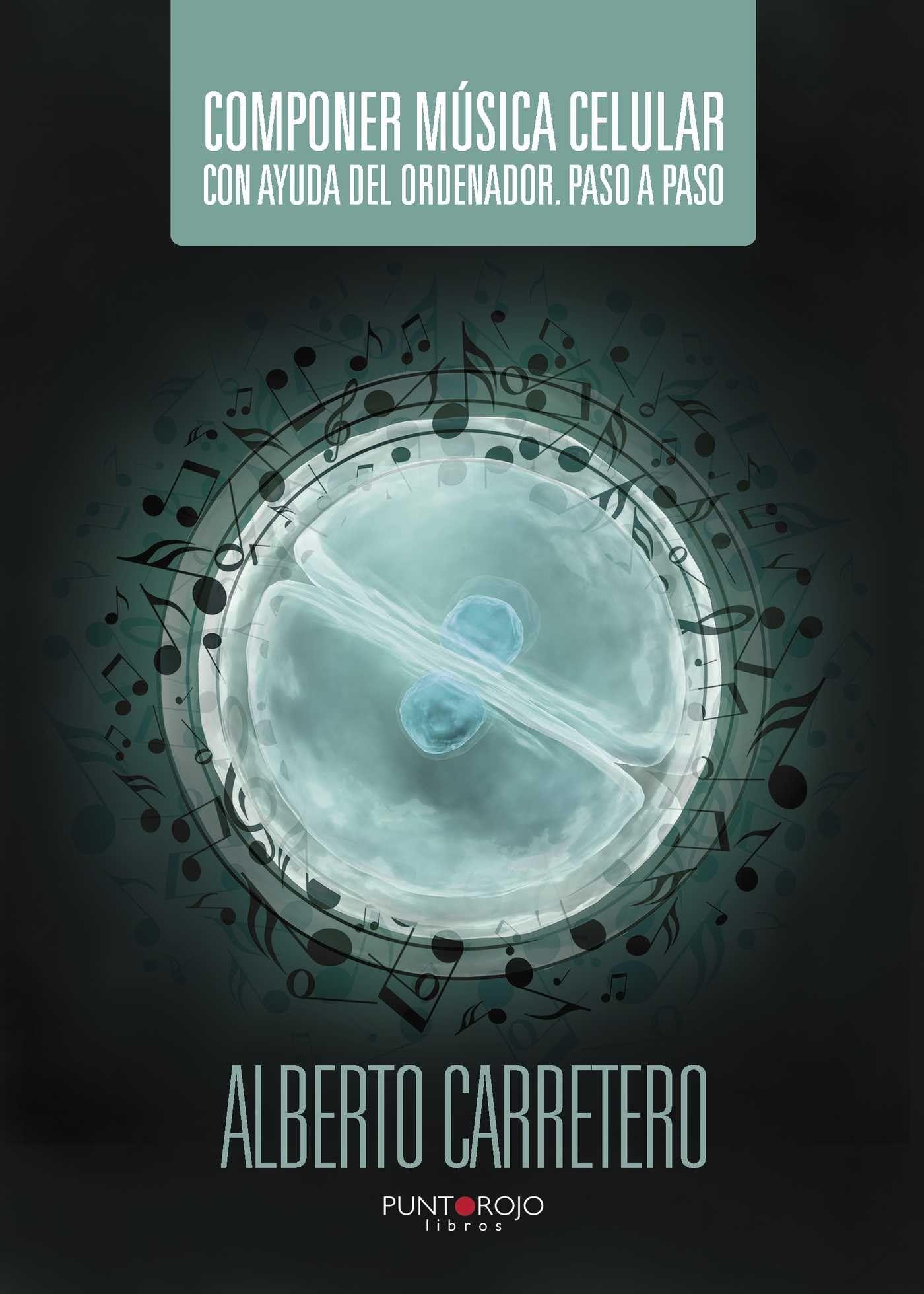 Componer música celular con ayuda del ordenador. Paso a paso / Alberto Carretero Aguado. 2014.
