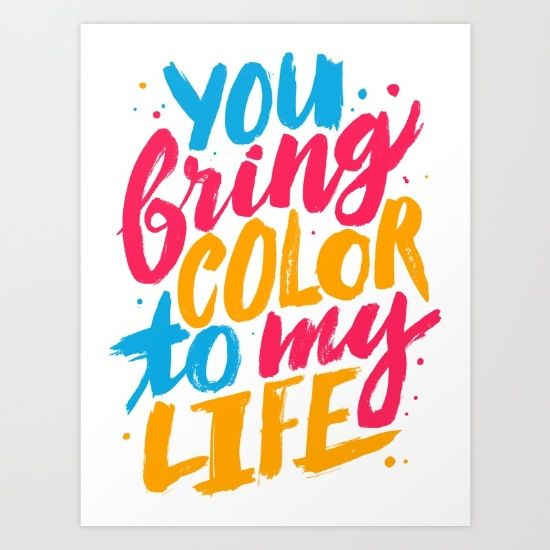 You Bring Color To My Life By Tobias Saul Addictive Quotes Life