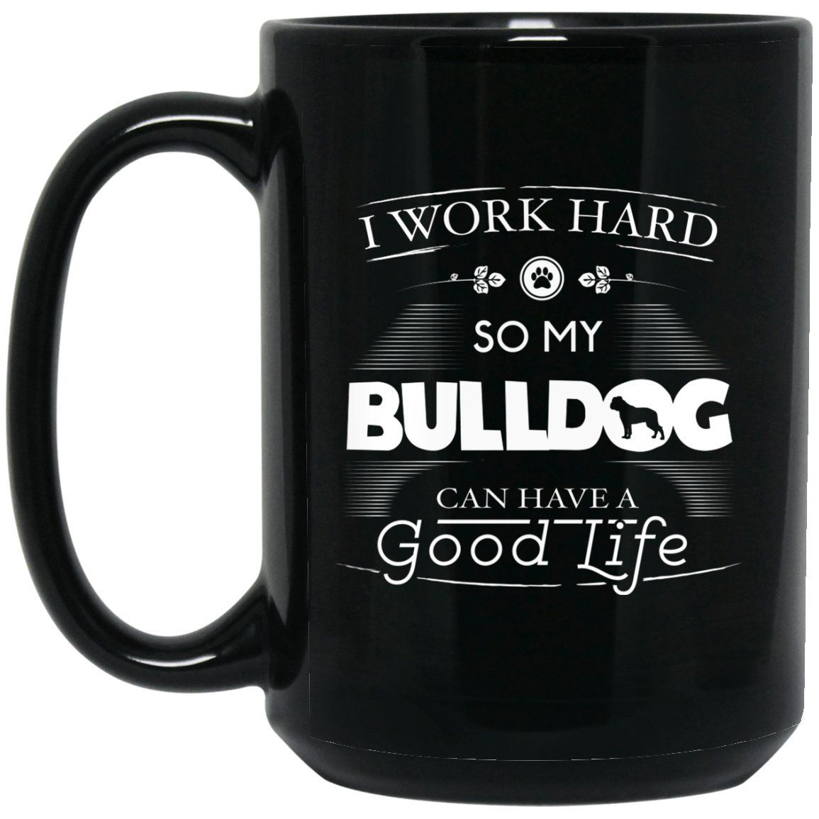 Funny Bulldog Mug - I Work Hard So My Bulldog Can Have A Good Life Chunky Font Logo Large Black Mug #funnybulldog