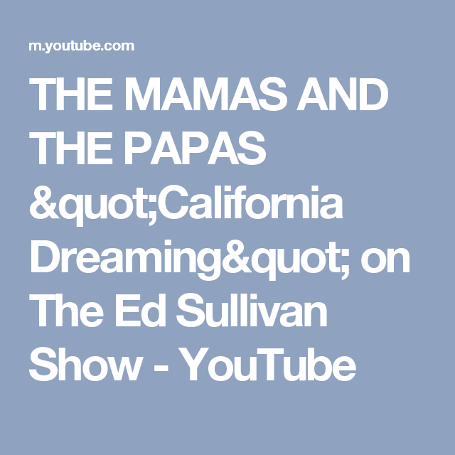 "THE MAMAS AND THE PAPAS ""California Dreaming"" on The Ed Sullivan Show - YouTube"