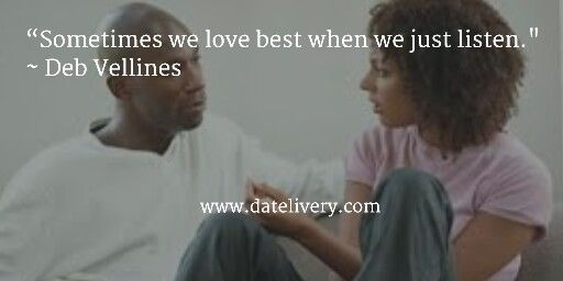 """Sometimes we love best when we just listen."" ~ Deb Vellines  #Quote #Love #Marriage #Wedding #Relationships #Datelivery #Quotes #DateNight #Couples #Husband #Wife #wifequotes #husbandquotes #relationshipquotes #marriagequotes"