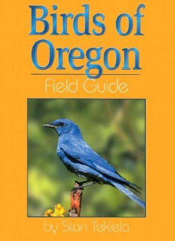 Birds Of Oregon Field Guide By Stan Tekiela Http Www Amazon Com Dp 1885061315 Ref Cm Sw R Pi Dp R4dvsb135b1cfccc Field Guide Oregon Powells Books