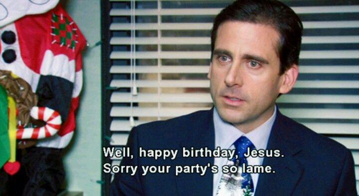 Happy Birthday Jesus Best Michael Scott Quotes Michael Scott Quotes Office Quotes