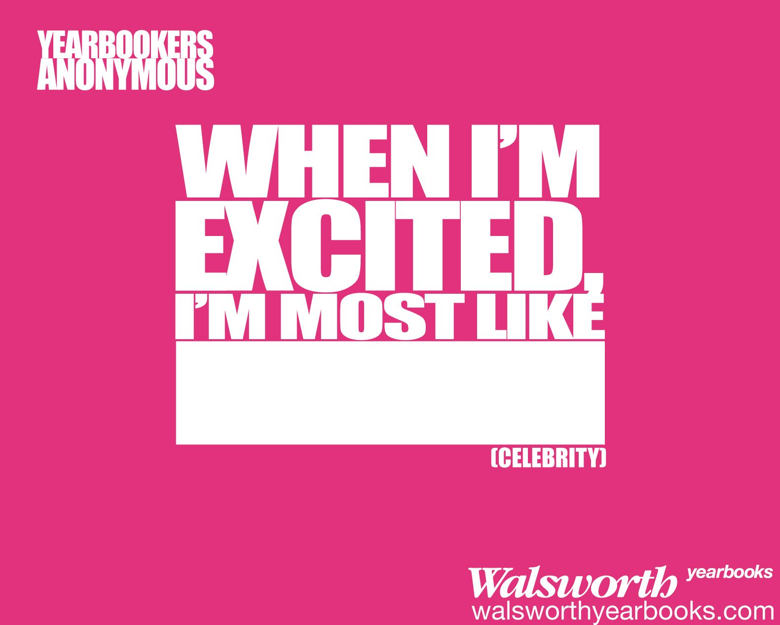 When I'm Excited I'm Most Like | Walsworth Yearbooks