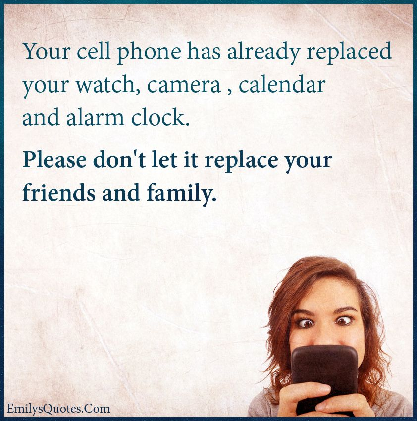 Cell Phone Quotes Gorgeous Your Cell Phone Has Already Replaced Your Watch Camera  Calendar