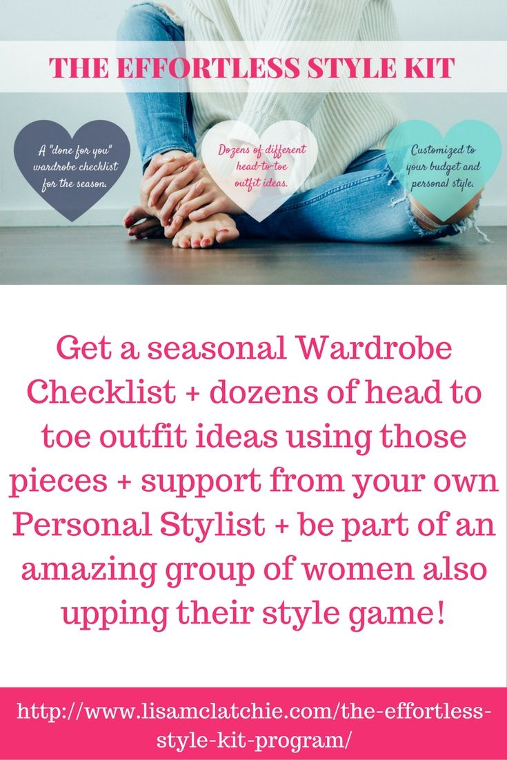 "Get a ""done for you"" Wardrobe Checklist & Style Lookbook + the support of your own Personal Stylist!  Find out more at: http://www.lisamclatchie.com/the-effortless-style-kit-program/"
