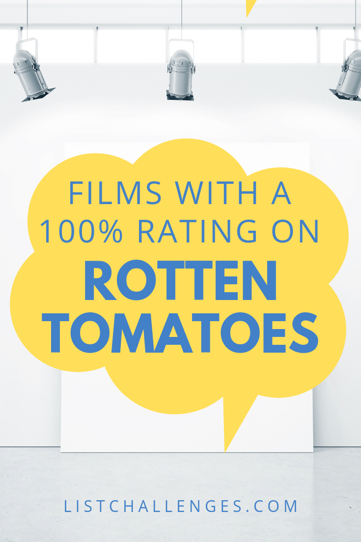 Films With A 100 Rating On Rotten Tomatoes Good Movies To Watch Top Movies To Watch Movie To Watch List