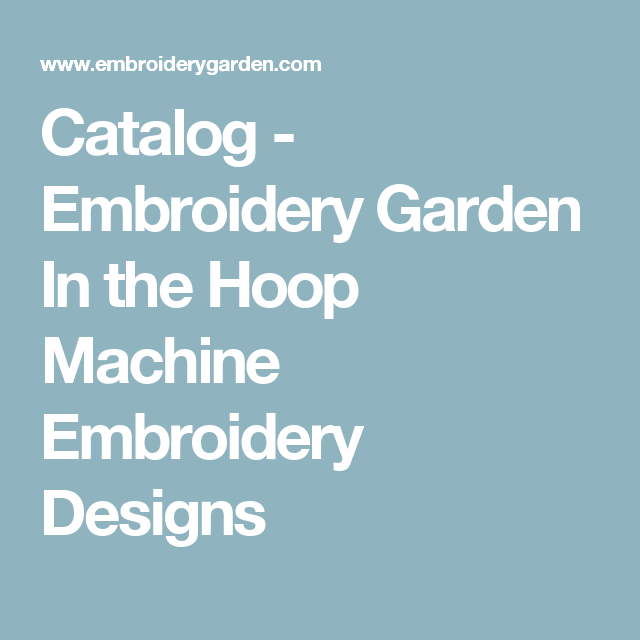 Catalog Embroidery Garden In The Hoop Machine Embroidery Designs