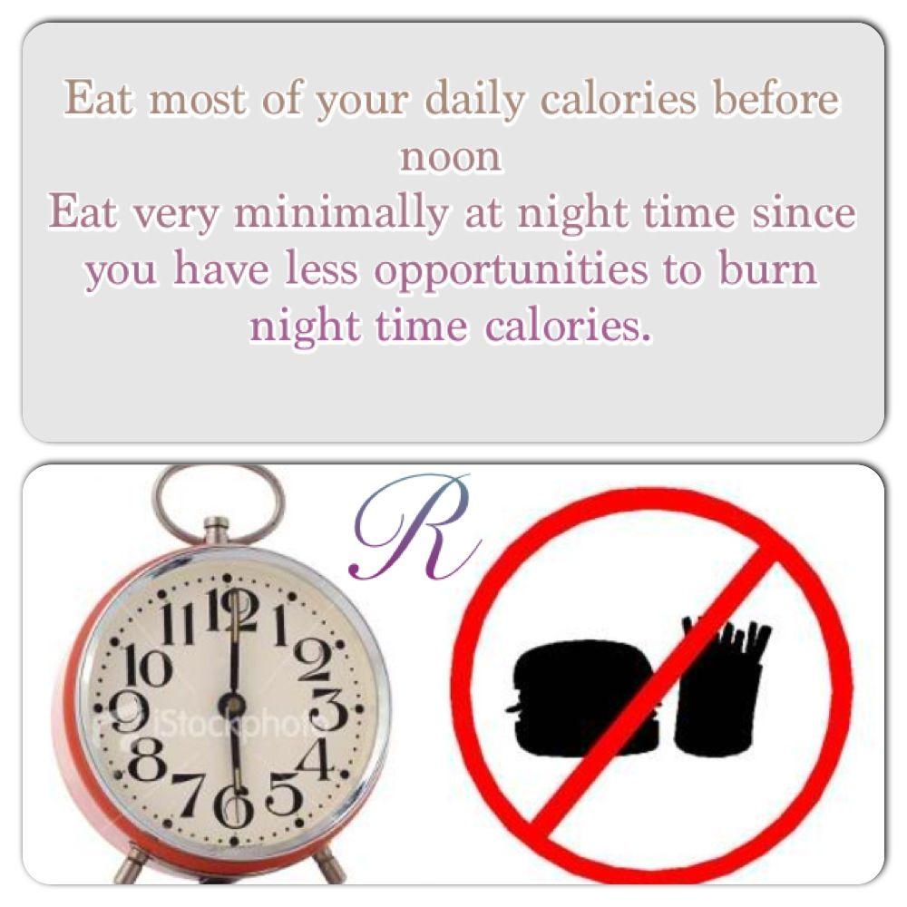 تناول معظم السعرات الحرارية اليومية قبل الظهر و تناول الحد الأدنى جدا في الليل لأن فرص حرق السعرات الحرارية ليلا أقل Diet Tips Burn S Night Diet