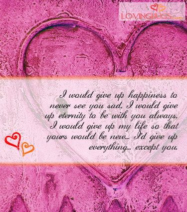 I would give up anything for you, I\'d risk my life for you ...
