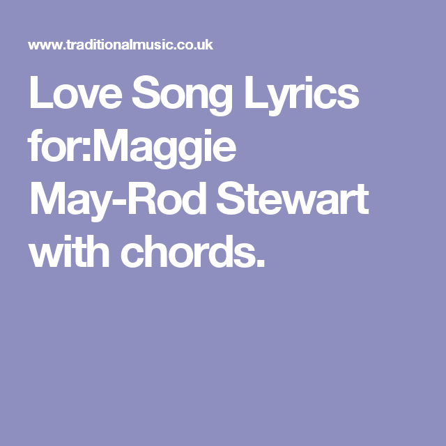 Love Song Lyrics for:Maggie May-Rod Stewart with chords.   ukulele ...
