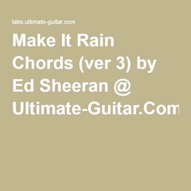 Make It Rain Chords (ver 3) by Ed Sheeran @ Ultimate-Guitar.Com ...