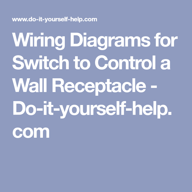 wiring diagrams for switch to control a wall receptacle - do-it -yourself-help com