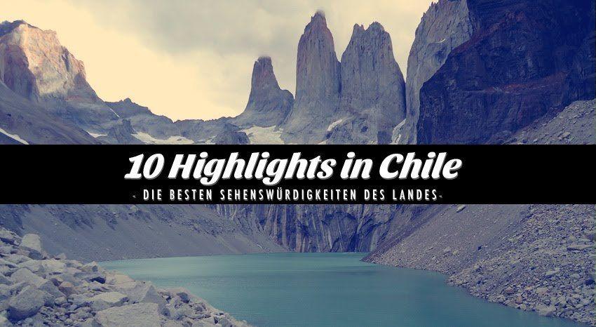 Die 10 besten Sehenswürdigkeiten in Chile - hilft dir bei Deiner Routenplanung!