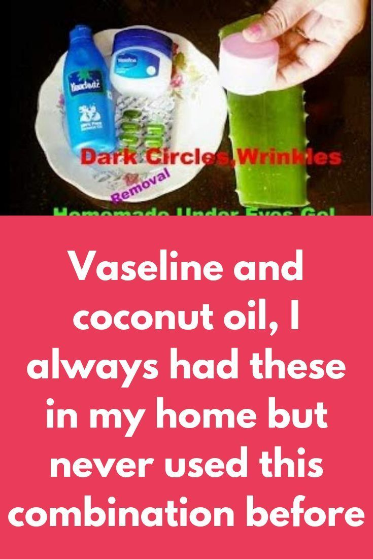 Vaseline and coconut oil I always had these in my home but never used this combination before 2 most common ingredients that you can see on almost ev