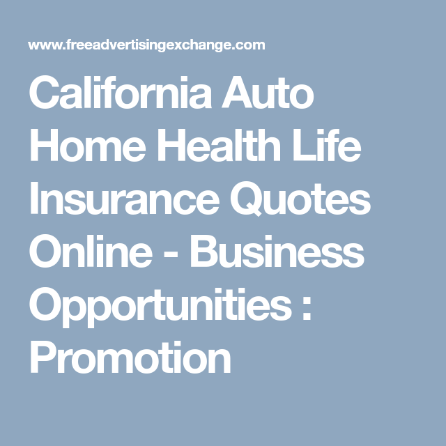 California Auto Home Health Life Insurance Quotes Online