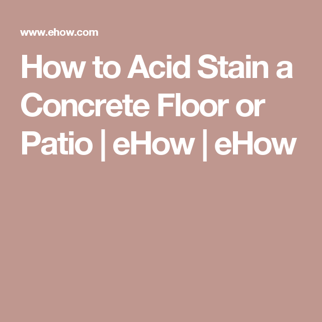How to Acid Stain a Concrete Floor or Patio | eHow | eHow