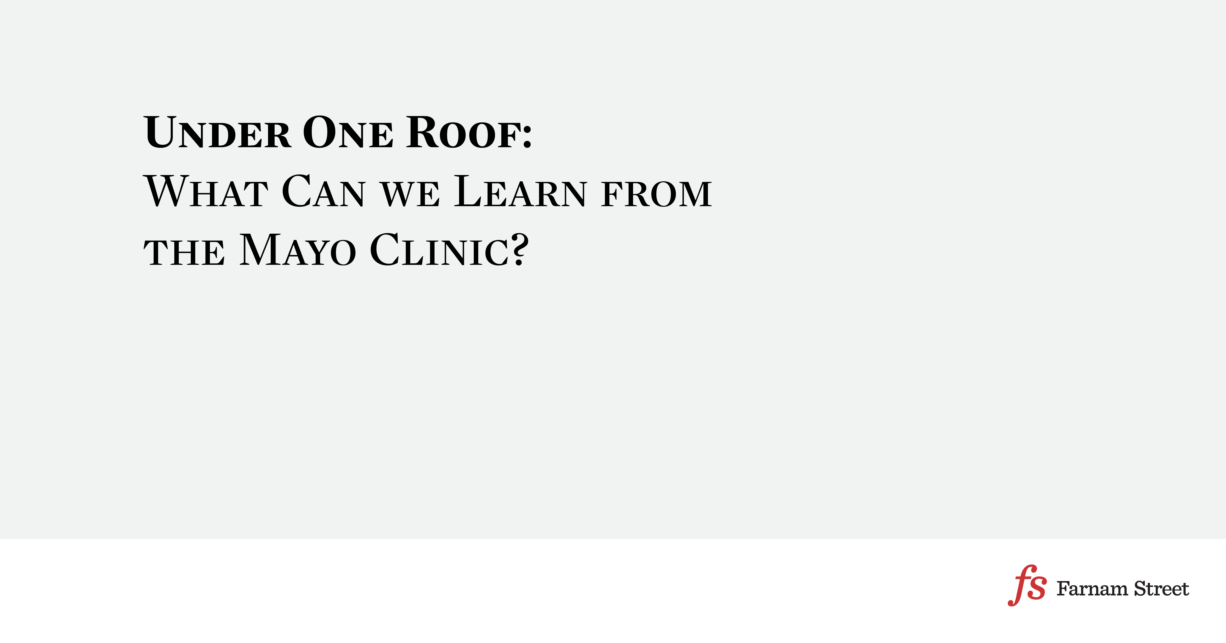 Under One Roof What Can We Learn From The Mayo Clinic Mayo Clinic Clinic Learning
