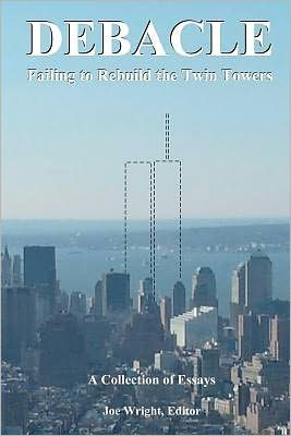 Debacle: Failing to Rebuild the Twin Towers: A Collection of Essays