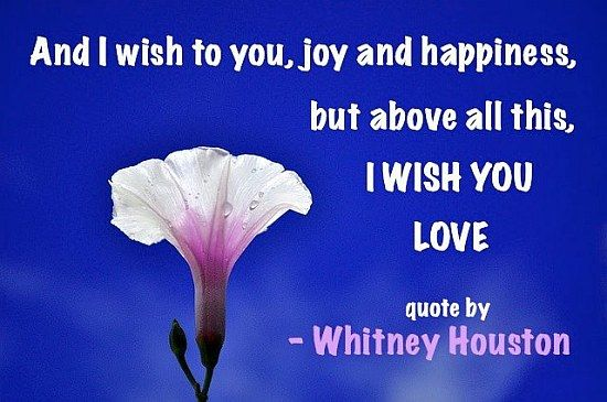 Wish To You Joy And Happiness But Above All This I Wish You Love