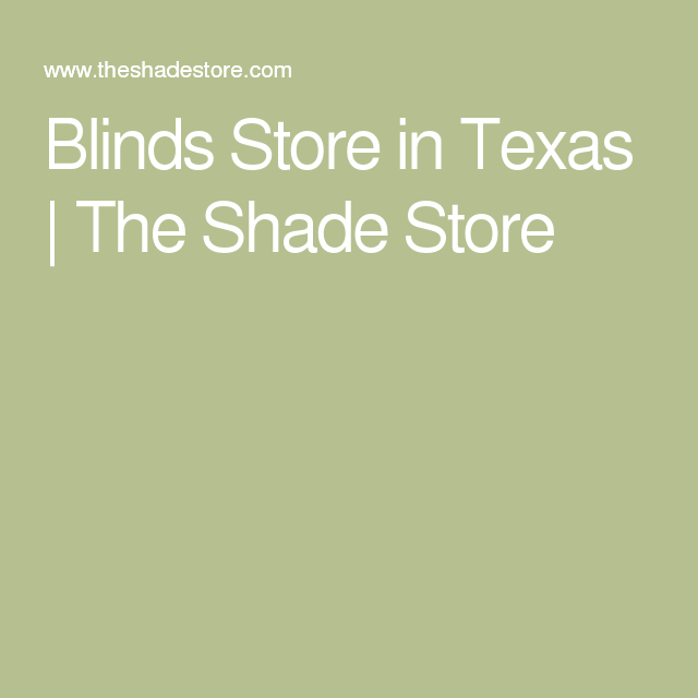 Blinds Store in Texas   The Shade Store