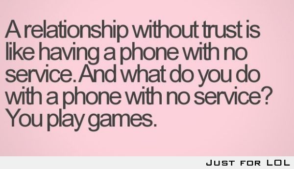 A relationship without trust is like having a phone with no service…