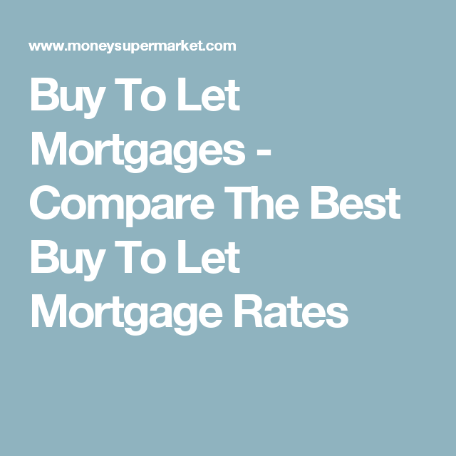 Buy To Let Mortgages Compare The Best Buy To Let Mortgage Rates Buy To Let Mortgage Stuff To Buy Let It Be