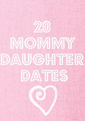 20 Mommy-Daughter Date Ideas. These are so good!
