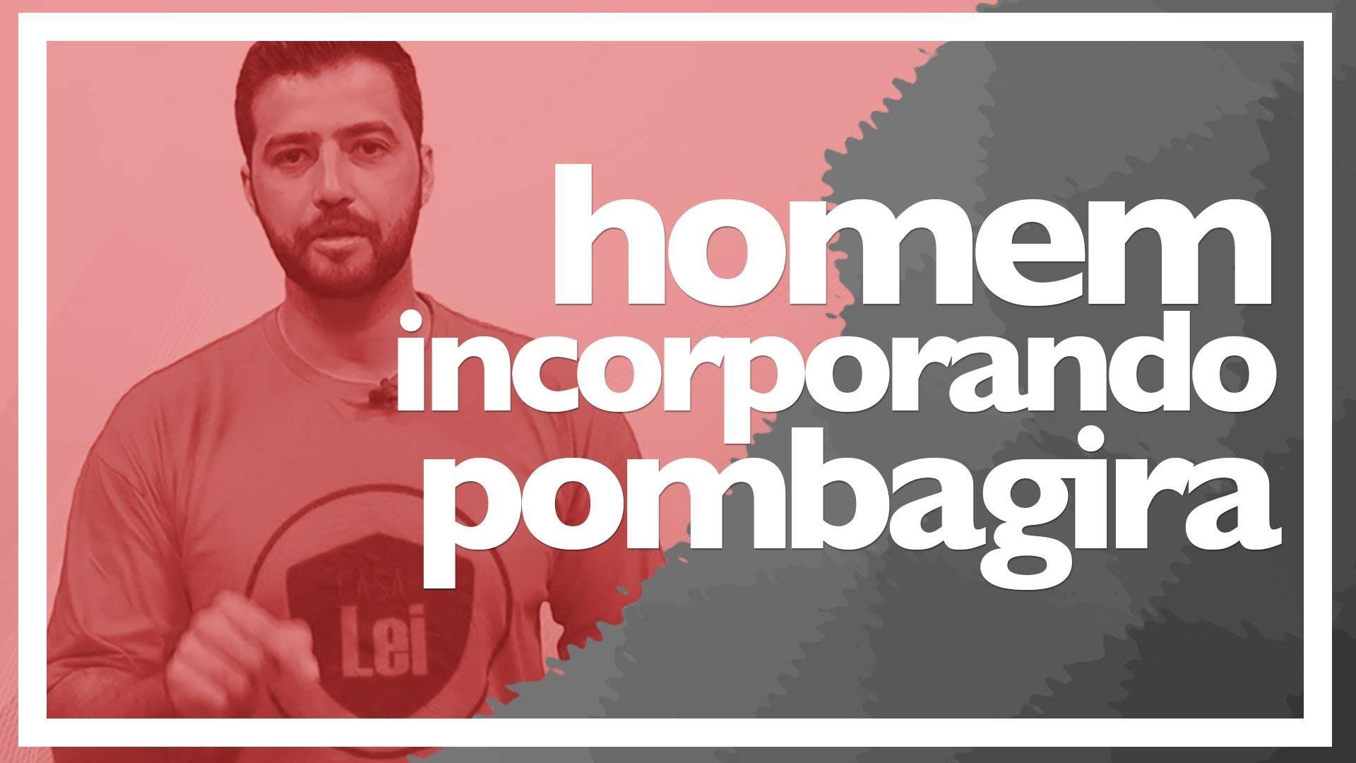 HOMEM INCORPORANDO POMBAGIRA