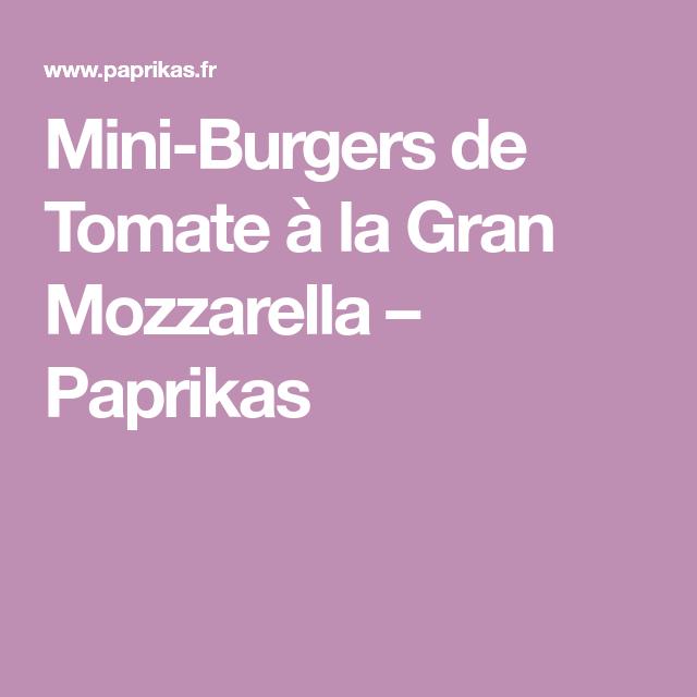 Mini-Burgers de Tomate à la Gran Mozzarella – Paprikas