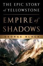 By George Black. The epic story of the conquest of Yellowstone.