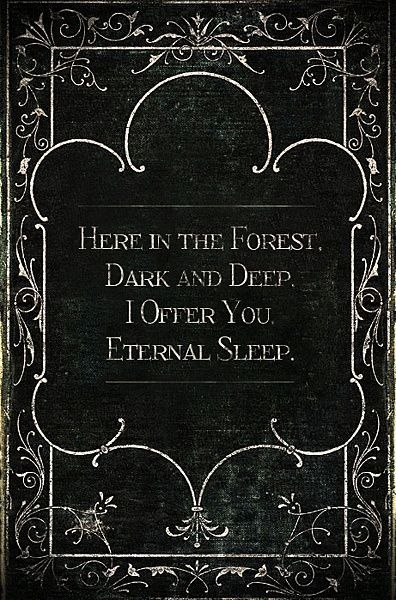 "Here in the Forest, Dark and Deep, I offer you, eternal sleep.    From the poem ""The Poor Little Rich Girl"" which can be read here: http://intertitleorama.webs.com/poorlittle.html"