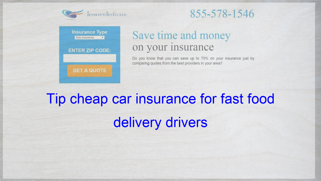 Tip Cheap Car Insurance For Fast Food Delivery Drivers Life